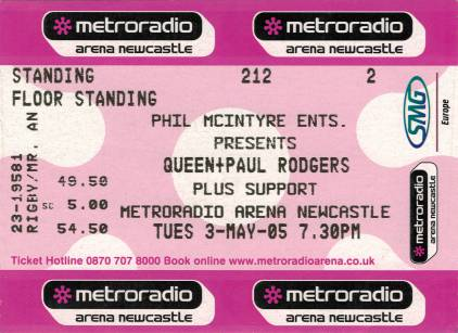Ticket stub - Queen + Paul Rodgers live at the Metro Radio Arena, Newcastle, UK [03.05.2005]